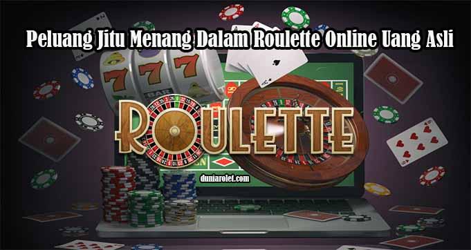 Peluang Jitu Menang Dalam Roulette Online Uang Asli