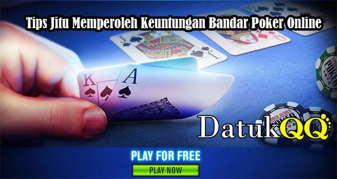 Tips Jitu Memperoleh Keuntungan Bandar Poker Online