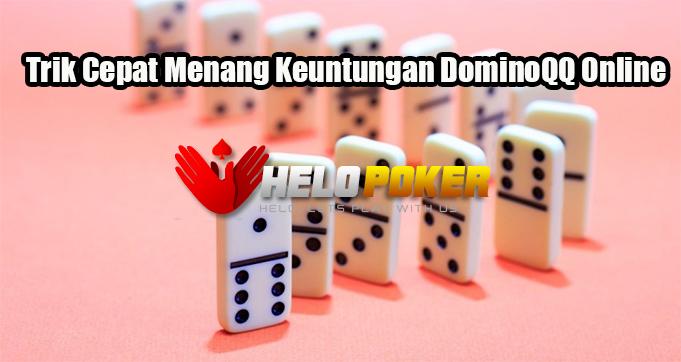 Trik Cepat Menang Keuntungan DominoQQ Online